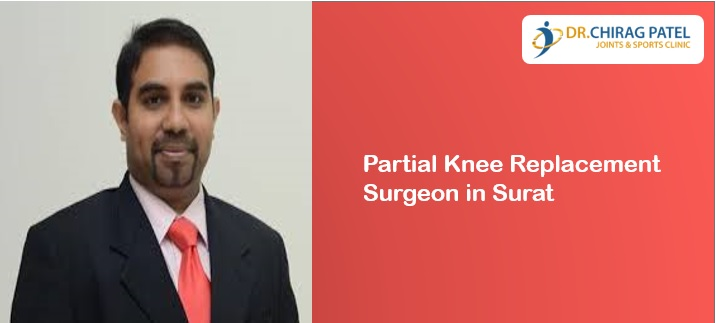 Partial Knee Replacement Surgeon in Surat