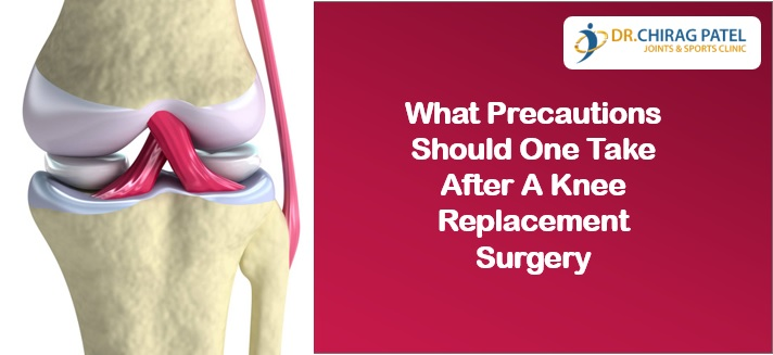 What precaustions should one take after a knee replacement surgery