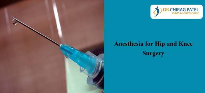 Anesthesia for Hip and Knee Surgery