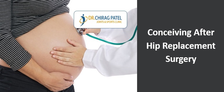 Conceiving After Hip Replacement - Dr Chirag Patel